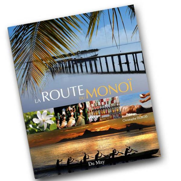 La Route du Monoï © Christophe Dubois – Éditions Du May. Toute reproduction interdite. 160 pages -152 photos. Dimensions : 24,0 cm × 29,7 cm × 1,6 cm. Poids : 1,2 kg